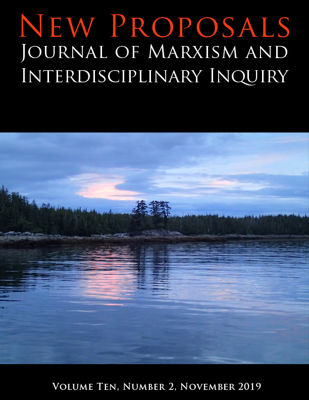 New Proposals Journal of Marxism and Interdisciplinary Inquiry. Volume Ten, Number 2 November 2019